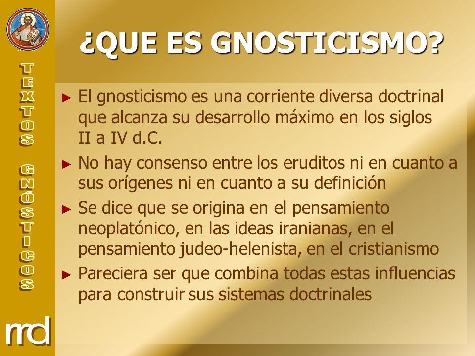 ¿QUE ES GNOSTICISMO? El gnosticismo es una corriente diversa doctrinal que alcanza su desarrollo máximo en los siglos II a IV d.C. No hay consenso ent