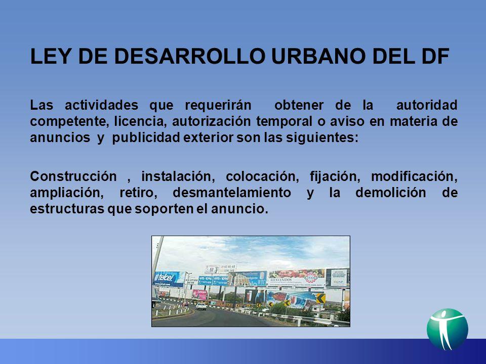 LEY DE DESARROLLO URBANO DEL DF Las actividades que requerirán obtener de la autoridad competente, licencia, autorización temporal o aviso en materia