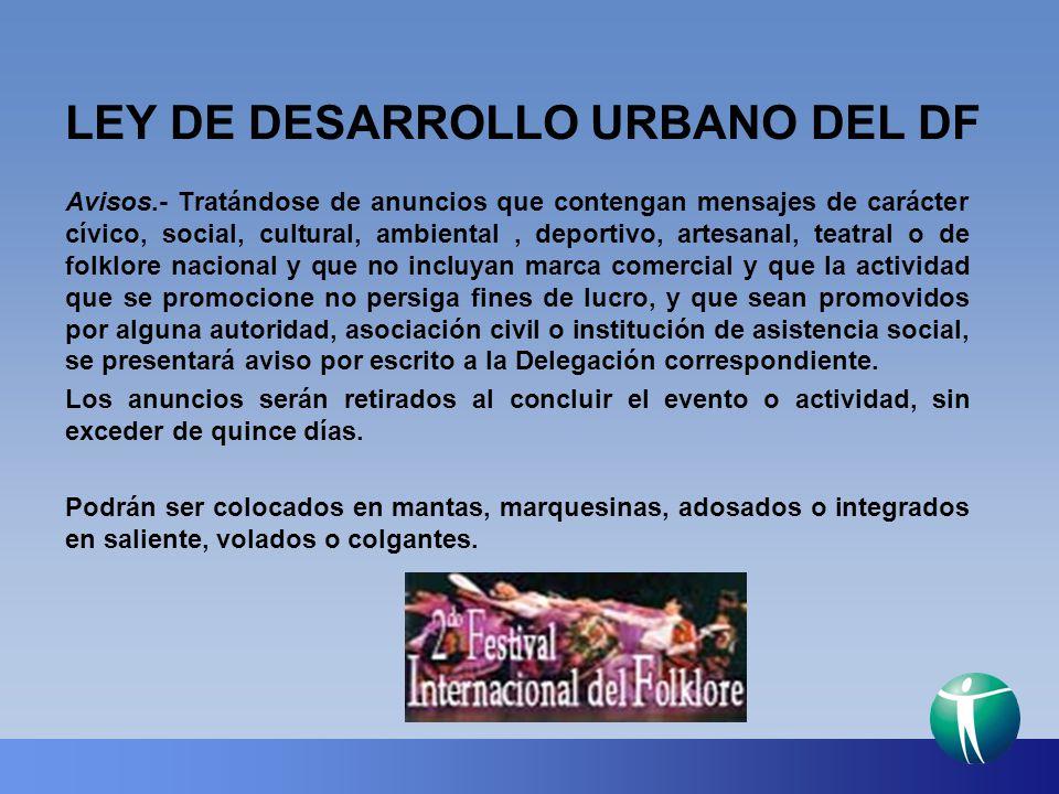 LEY DE DESARROLLO URBANO DEL DF Avisos.- Tratándose de anuncios que contengan mensajes de carácter cívico, social, cultural, ambiental, deportivo, art