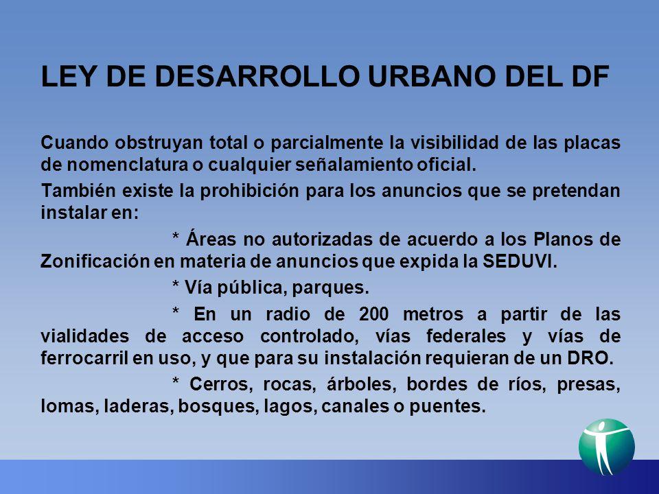 LEY DE DESARROLLO URBANO DEL DF Cuando obstruyan total o parcialmente la visibilidad de las placas de nomenclatura o cualquier señalamiento oficial. T