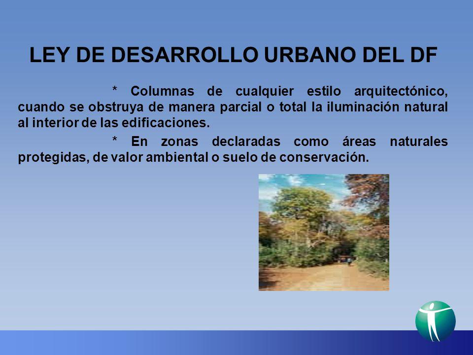 LEY DE DESARROLLO URBANO DEL DF * Columnas de cualquier estilo arquitectónico, cuando se obstruya de manera parcial o total la iluminación natural al