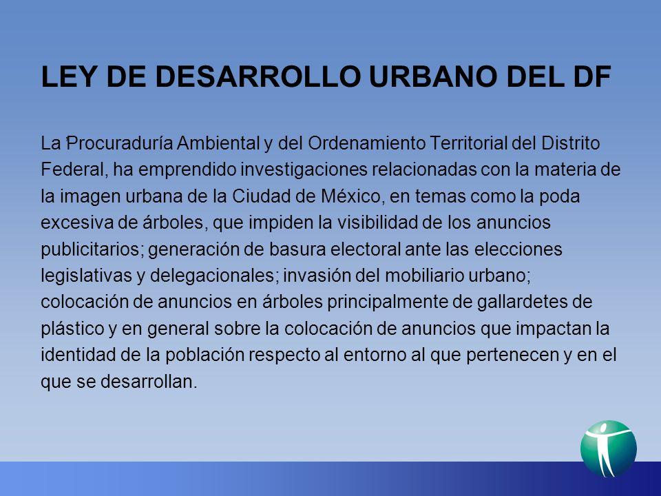 LEY DE DESARROLLO URBANO DEL DF, La Procuraduría Ambiental y del Ordenamiento Territorial del Distrito Federal, ha emprendido investigaciones relacion