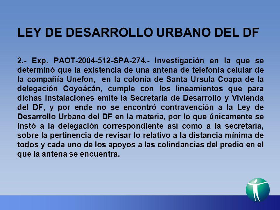 LEY DE DESARROLLO URBANO DEL DF 2.- Exp. PAOT-2004-512-SPA-274.- Investigación en la que se determinó que la existencia de una antena de telefonía cel