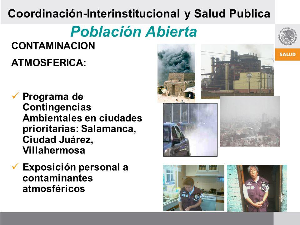 Población Abierta CONTAMINACION ATMOSFERICA: Programa de Contingencias Ambientales en ciudades prioritarias: Salamanca, Ciudad Juárez, Villahermosa Exposición personal a contaminantes atmosféricos Coordinación-Interinstitucional y Salud Publica