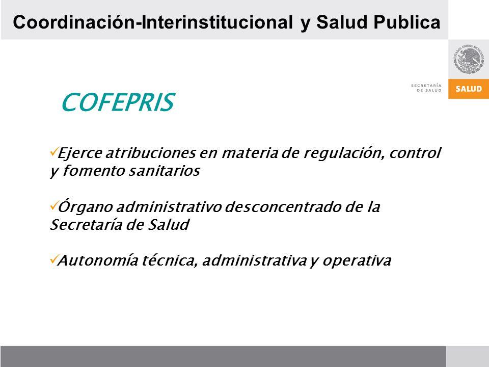 Ejerce atribuciones en materia de regulación, control y fomento sanitarios Órgano administrativo desconcentrado de la Secretaría de Salud Autonomía té