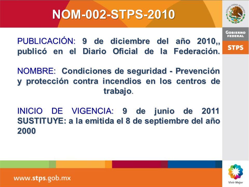 Nueva Norma Oficial Mexicana Nueva Norma Oficial MexicanaNOM-002-STPS-2010 CONDICIONES DE SEGURIDAD PARA LA PREVENCIÓN Y PROTECCIÓN CONTRA INCENDIOS E