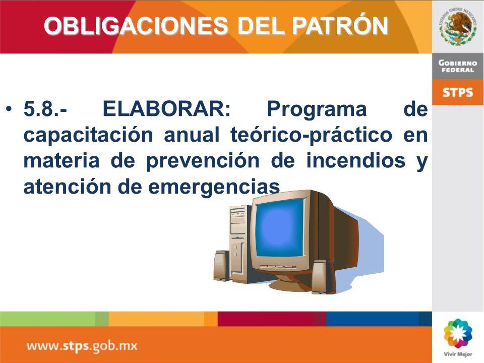 OBLIGACIONES DEL PATRÓN 5.6 Contar con brigadas contra incendio en los centros de trabajo clasificados con riesgo de incendio alto.5.6 Contar con brig