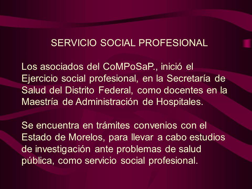 SERVICIO SOCIAL PROFESIONAL Los asociados del CoMPoSaP., inició el Ejercicio social profesional, en la Secretaría de Salud del Distrito Federal, como docentes en la Maestría de Administración de Hospitales.