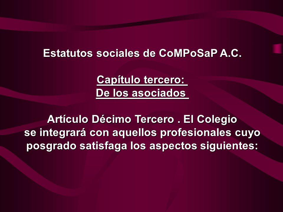 Estatutos sociales de CoMPoSaP A.C. Capítulo tercero: De los asociados Artículo Décimo Tercero. El Colegio se integrará con aquellos profesionales cuy