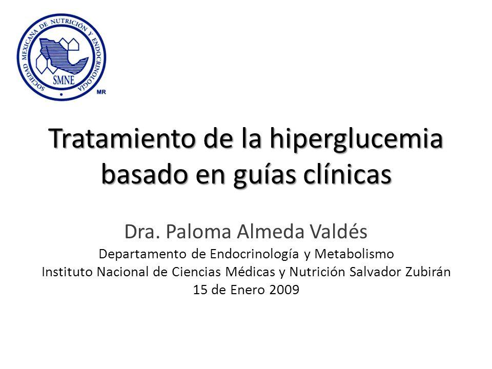 Tratamiento de la hiperglucemia basado en guías clínicas Tratamiento de la hiperglucemia basado en guías clínicas Dra. Paloma Almeda Valdés Departamen