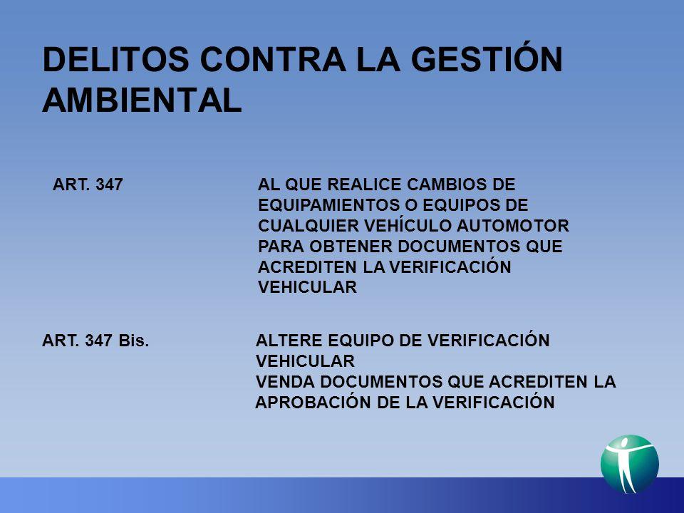 DELITOS CONTRA LA GESTIÓN AMBIENTAL ART. 347AL QUE REALICE CAMBIOS DE EQUIPAMIENTOS O EQUIPOS DE CUALQUIER VEHÍCULO AUTOMOTOR PARA OBTENER DOCUMENTOS
