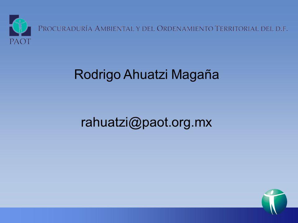 Rodrigo Ahuatzi Magaña rahuatzi@paot.org.mx