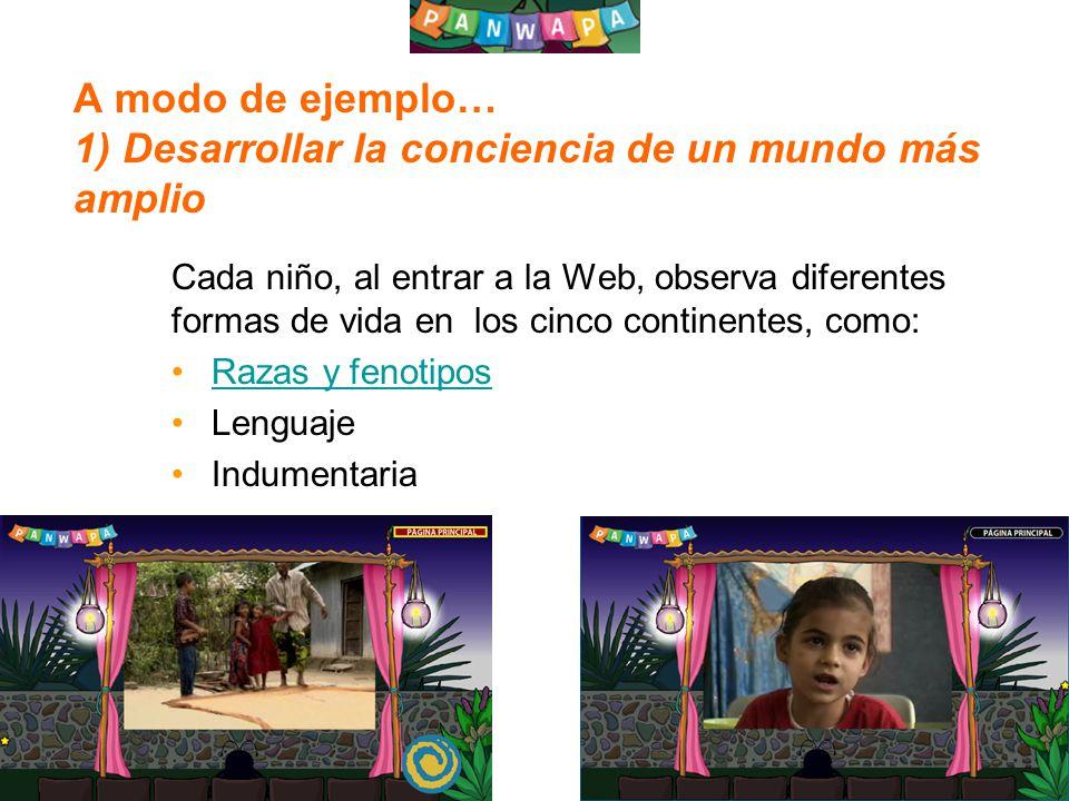 1 A modo de ejemplo… 1) Desarrollar la conciencia de un mundo más amplio Cada niño, al entrar a la Web, observa diferentes formas de vida en los cinco