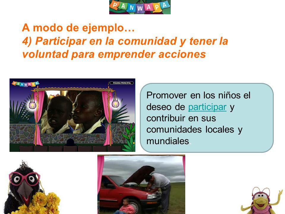 1818 A modo de ejemplo… 4) Participar en la comunidad y tener la voluntad para emprender acciones Promover en los niños el deseo de participar y contribuir en sus comunidades locales y mundiales.participar
