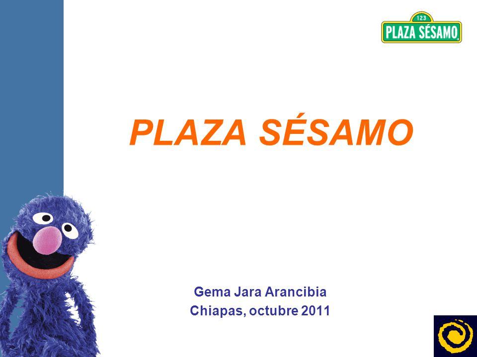 2 PLAZA SÉSAMO Gema Jara Arancibia Chiapas, octubre 2011