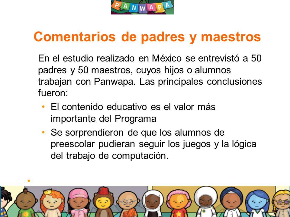 2323 Comentarios de padres y maestros En el estudio realizado en México se entrevistó a 50 padres y 50 maestros, cuyos hijos o alumnos trabajan con Panwapa.