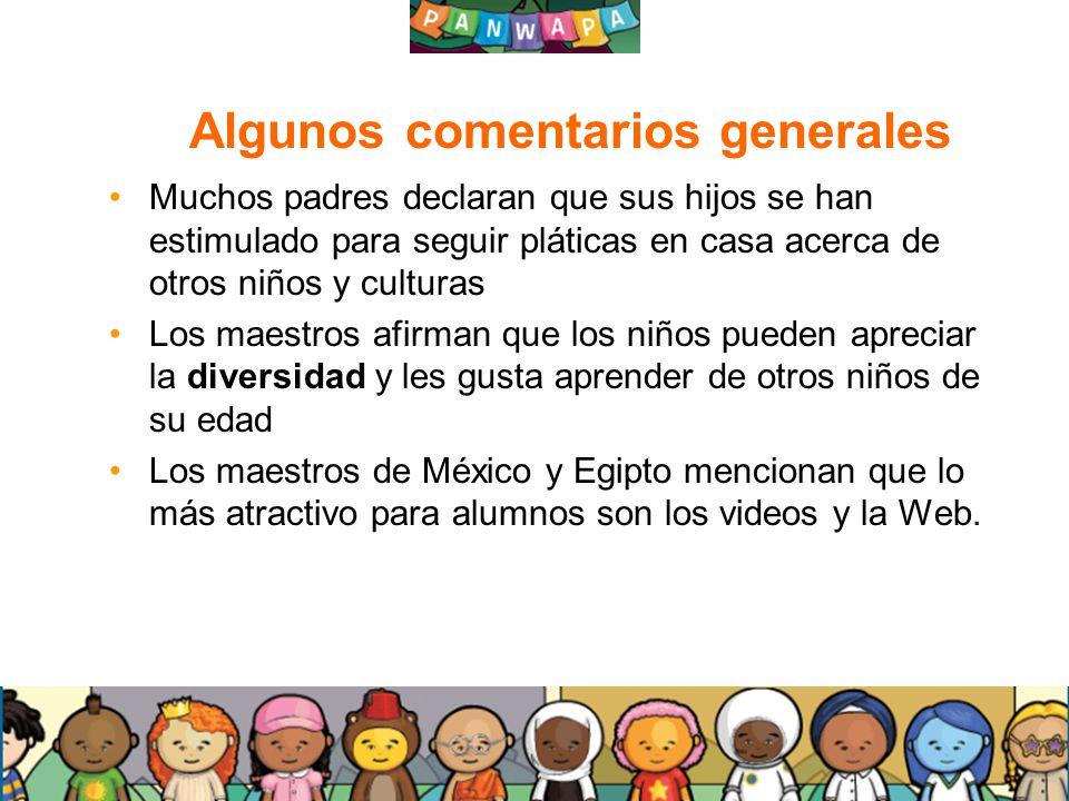 2424 Algunos comentarios generales Muchos padres declaran que sus hijos se han estimulado para seguir pláticas en casa acerca de otros niños y cultura