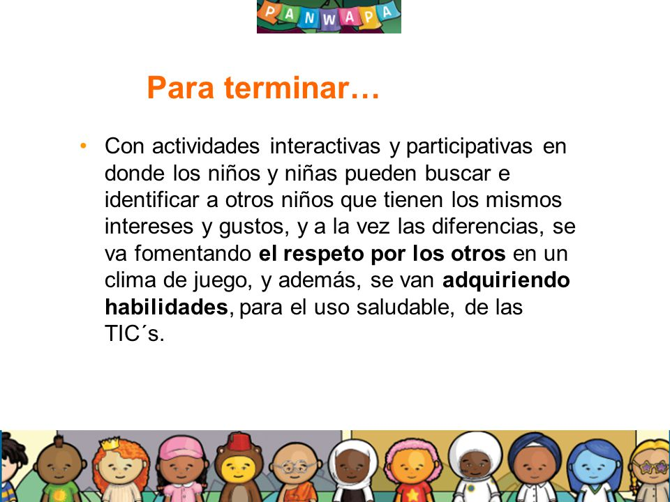 2525 Para terminar… Con actividades interactivas y participativas en donde los niños y niñas pueden buscar e identificar a otros niños que tienen los