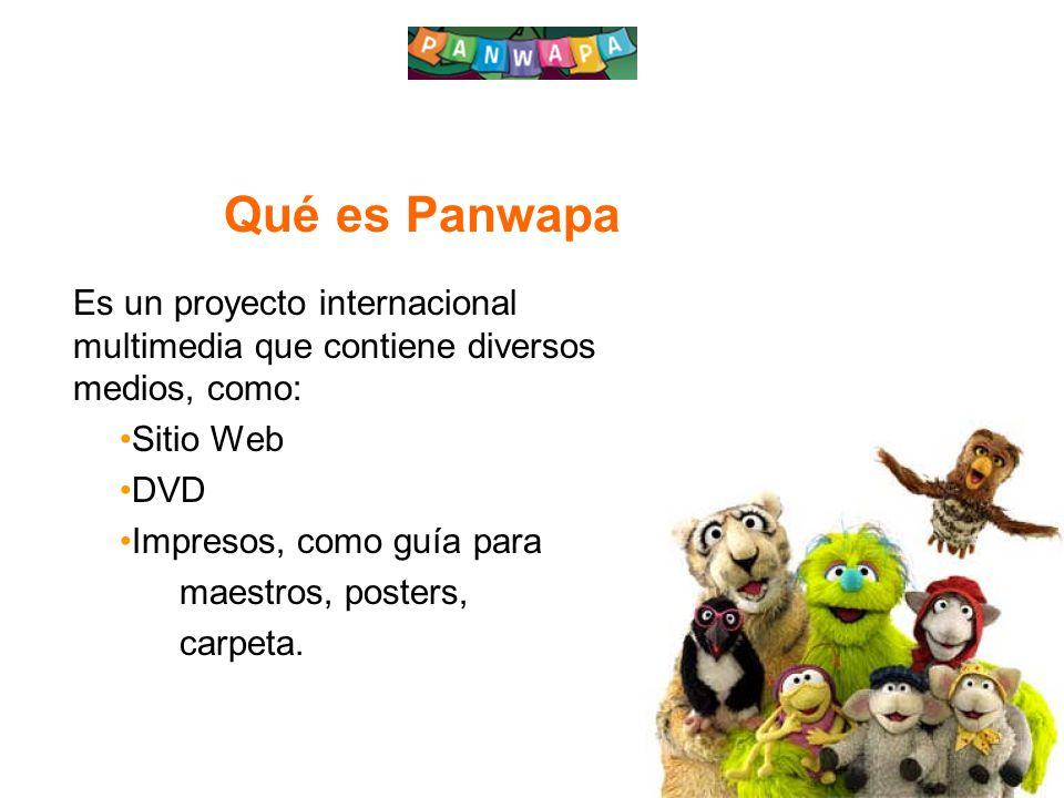7 Qué es Panwapa Es un proyecto internacional multimedia que contiene diversos medios, como: Sitio Web DVD Impresos, como guía para maestros, posters, carpeta.
