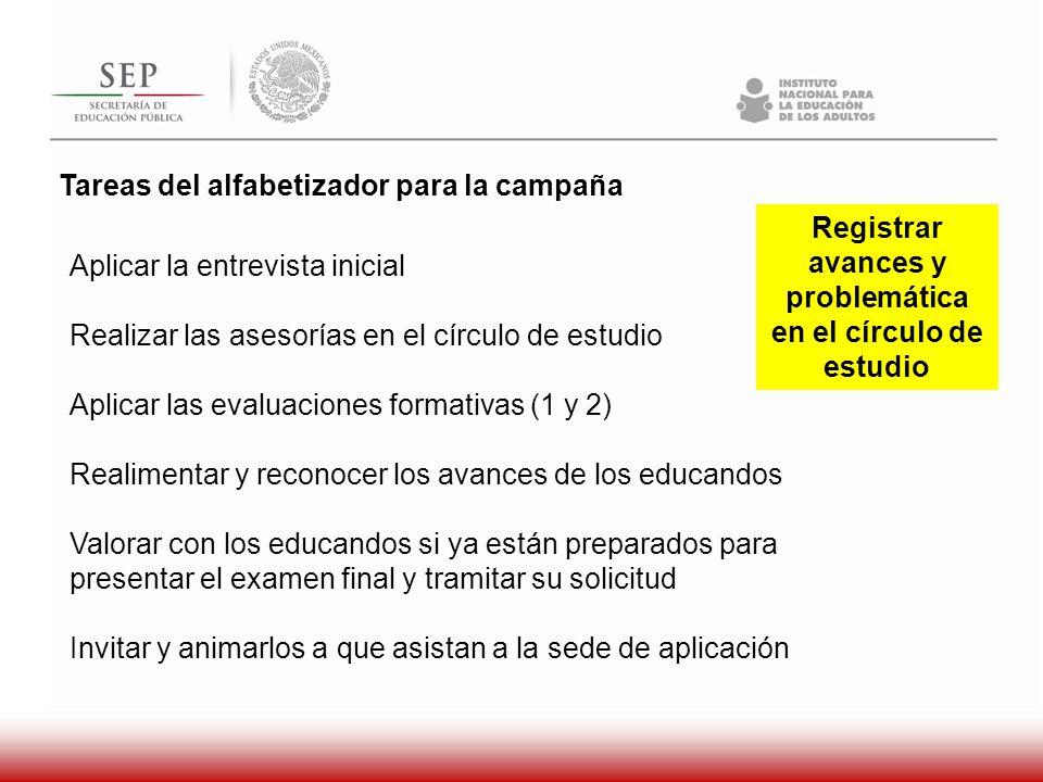 Tareas del alfabetizador para la campaña Aplicar la entrevista inicial Realizar las asesorías en el círculo de estudio Aplicar las evaluaciones format