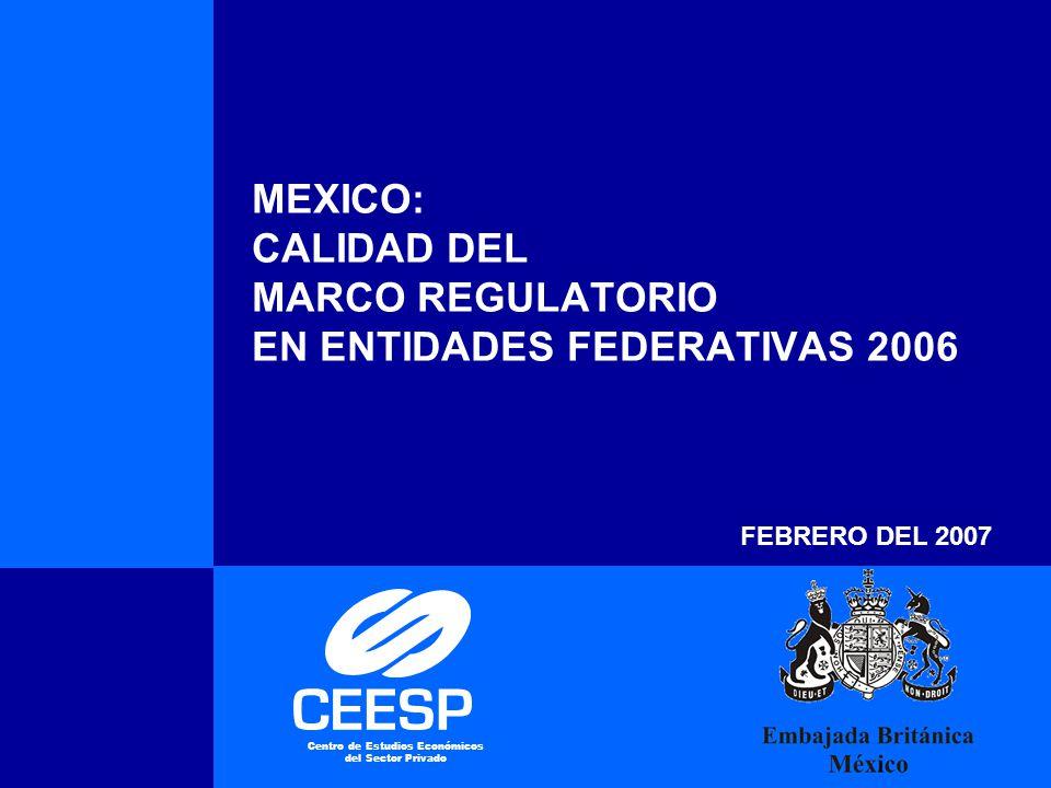 México: Calidad del Marco Regulatorio en Entidades Federativas MEXICO: CALIDAD DEL MARCO REGULATORIO EN ENTIDADES FEDERATIVAS 2006 FEBRERO DEL 2007 Ce
