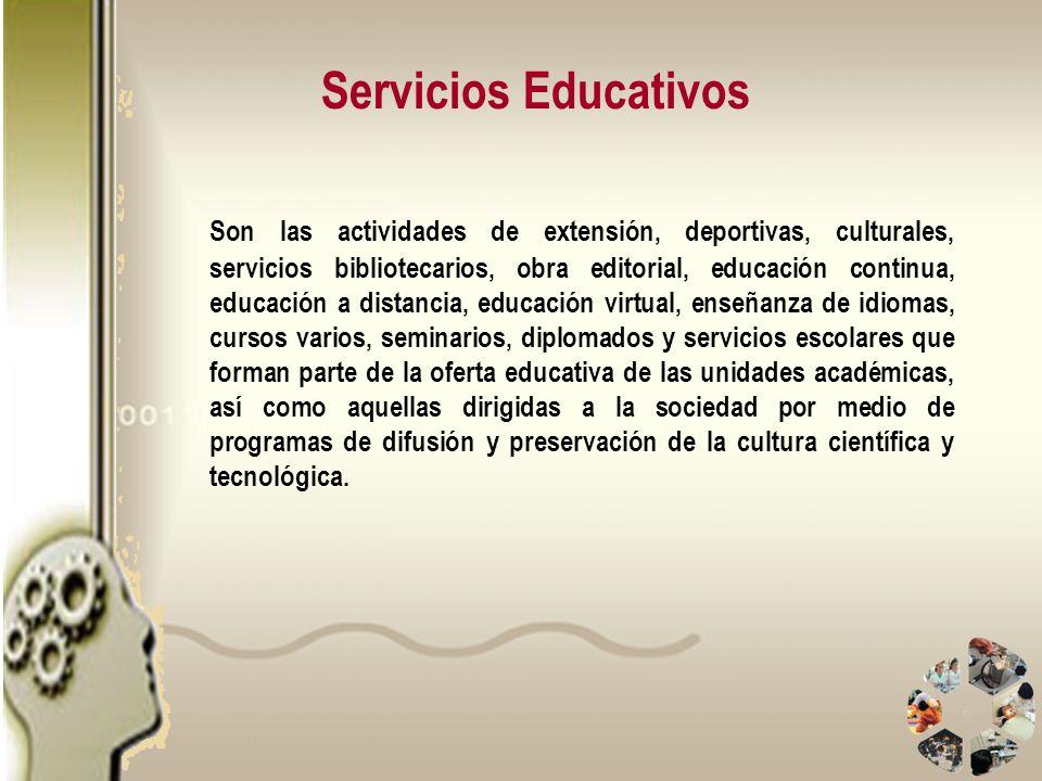 Servicios Educativos Son las actividades de extensión, deportivas, culturales, servicios bibliotecarios, obra editorial, educación continua, educación