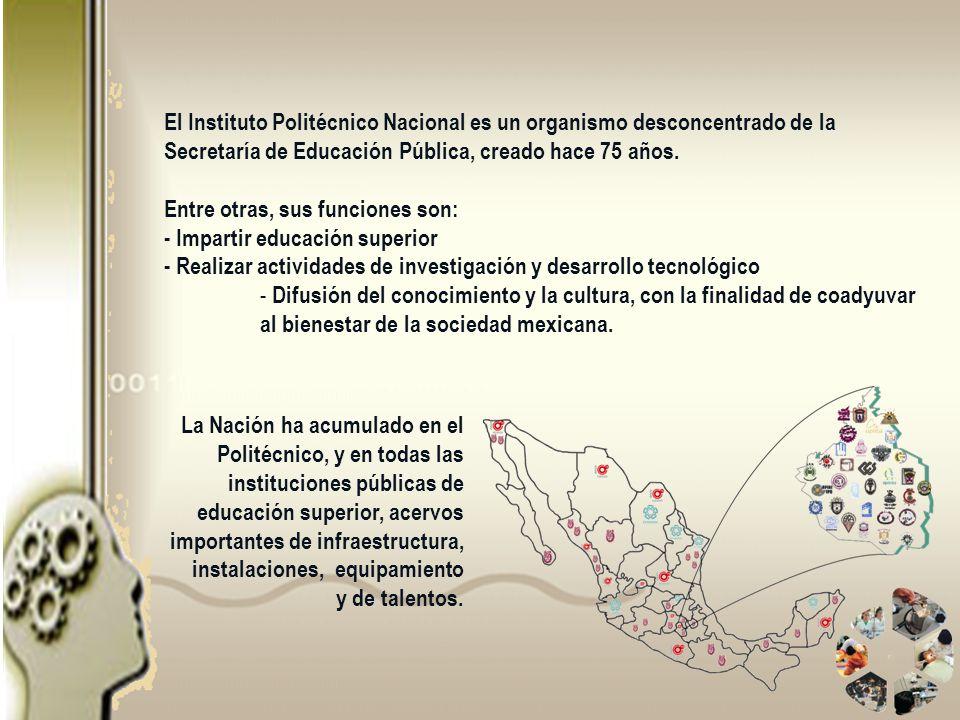 El Instituto Politécnico Nacional es un organismo desconcentrado de la Secretaría de Educación Pública, creado hace 75 años. Entre otras, sus funcione