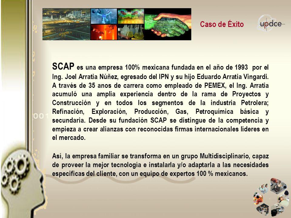 Caso de Éxito SCAP es una empresa 100% mexicana fundada en el año de 1993 por el Ing. Joel Arratia Núñez, egresado del IPN y su hijo Eduardo Arratia V