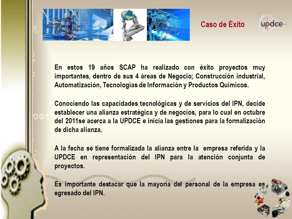 Caso de Éxito En estos 19 años SCAP ha realizado con éxito proyectos muy importantes, dentro de sus 4 áreas de Negocio; Construcción industrial, Autom