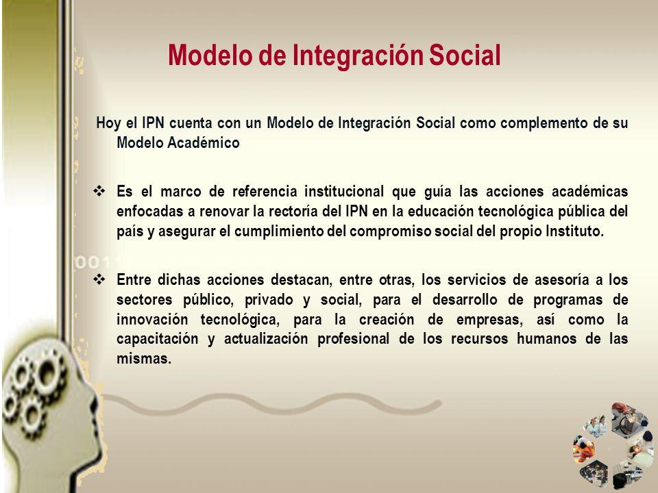 Hoy el IPN cuenta con un Modelo de Integración Social como complemento de su Modelo Académico Es el marco de referencia institucional que guía las acc