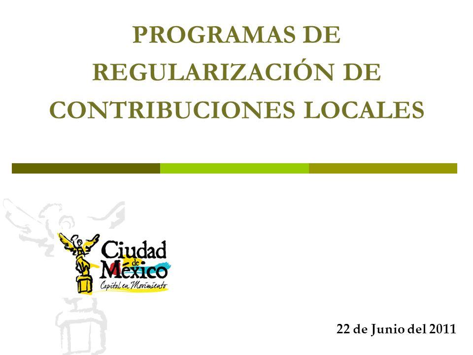 PROGRAMAS DE REGULARIZACIÓN DE CONTRIBUCIONES LOCALES 22 de Junio del 2011
