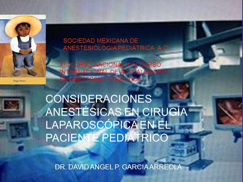 SOCIEDAD MEXICANA DE ANESTESIOLOGÍA PEDIÁTRICA, A.C. XIII CURSO NACIONAL Y IV CURSO INTERNACIONAL DE ACTUALIZACIÓN EN ANESTESIA PEDIÁTRICA CONSIDERACI