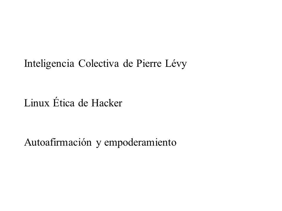Inteligencia Colectiva de Pierre Lévy Linux Ética de Hacker Autoafirmación y empoderamiento