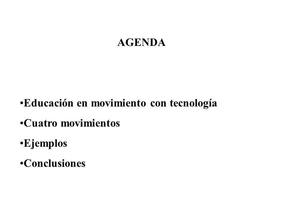 AGENDA Educación en movimiento con tecnología Cuatro movimientos Ejemplos Conclusiones