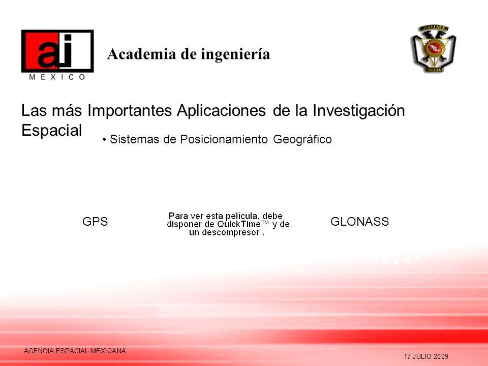Academia de ingeniería 17 JULIO 2009 AGENCIA ESPACIAL MEXICANA Las más Importantes Aplicaciones de la Investigación Espacial Sistemas de Posicionamiento Geográfico GPSGLONASS