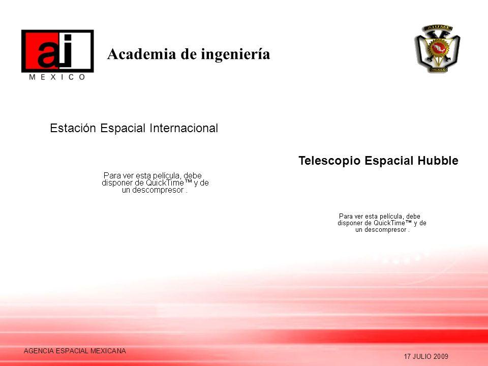 Academia de ingeniería 17 JULIO 2009 AGENCIA ESPACIAL MEXICANA Telescopio Espacial Hubble Estación Espacial Internacional