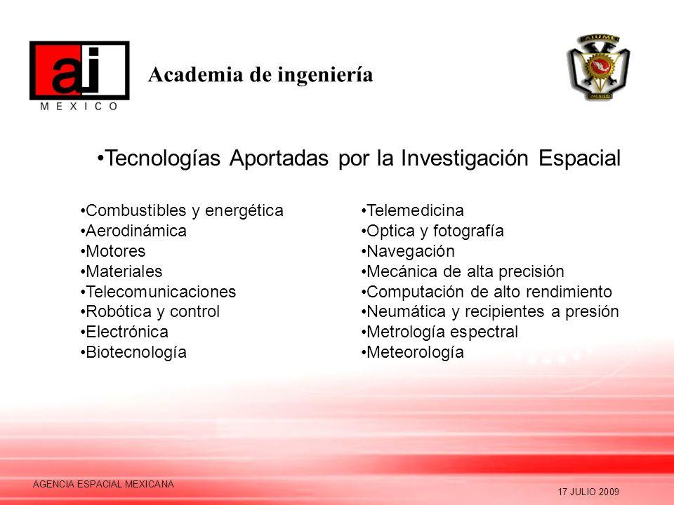 Academia de ingeniería 17 JULIO 2009 AGENCIA ESPACIAL MEXICANA Tecnologías Aportadas por la Investigación Espacial Combustibles y energética Aerodinám