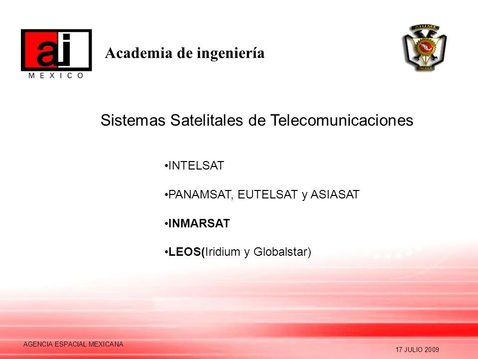 Academia de ingeniería 17 JULIO 2009 AGENCIA ESPACIAL MEXICANA Actividades Espaciales en México Comisión Nacional del Espacio Exterior (1962) Departamento del Espacio Exterior(1962) UNAM SCT 1