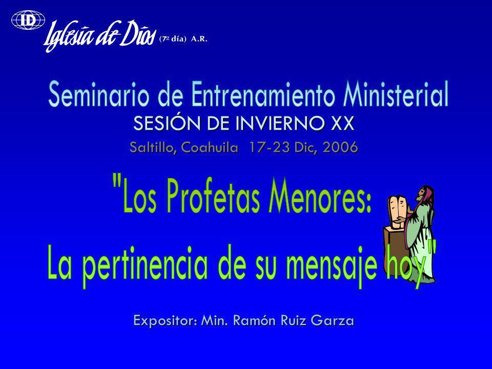 SESIÓN DE INVIERNO XX Saltillo, Coahuila 17-23 Dic, 2006 Expositor: Min. Ramón Ruiz Garza