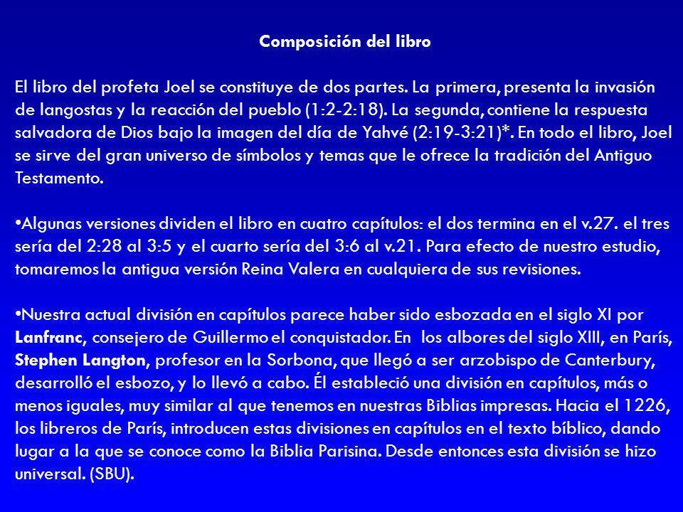 Composición del libro El libro del profeta Joel se constituye de dos partes. La primera, presenta la invasión de langostas y la reacción del pueblo (1