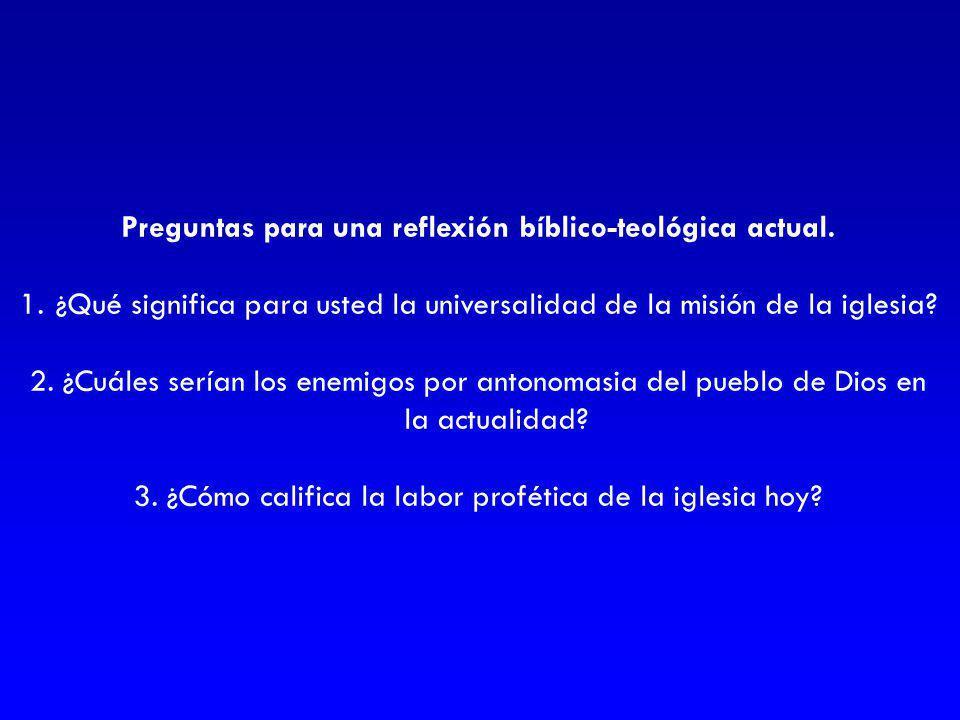 Preguntas para una reflexión bíblico-teológica actual. 1.¿Qué significa para usted la universalidad de la misión de la iglesia? 2. ¿Cuáles serían los