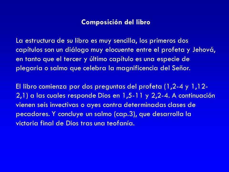 Composición del libro La estructura de su libro es muy sencilla, los primeros dos capítulos son un diálogo muy elocuente entre el profeta y Jehová, en