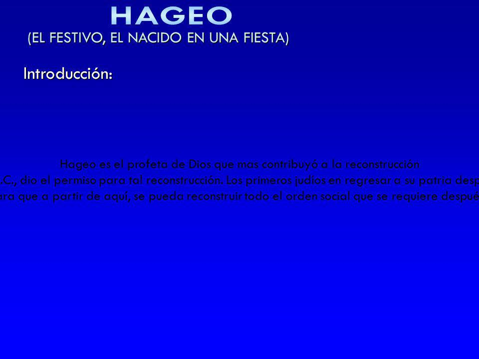 (EL FESTIVO, EL NACIDO EN UNA FIESTA) Introducción: Hageo es el profeta de Dios que mas contribuyó a la reconstrucción del templo de Jerusalén destrui