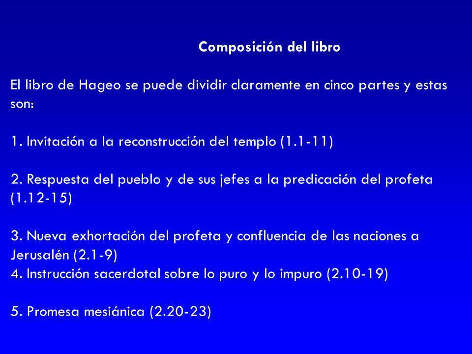 Composición del libro El libro de Hageo se puede dividir claramente en cinco partes y estas son: 1. Invitación a la reconstrucción del templo (1.1-11)