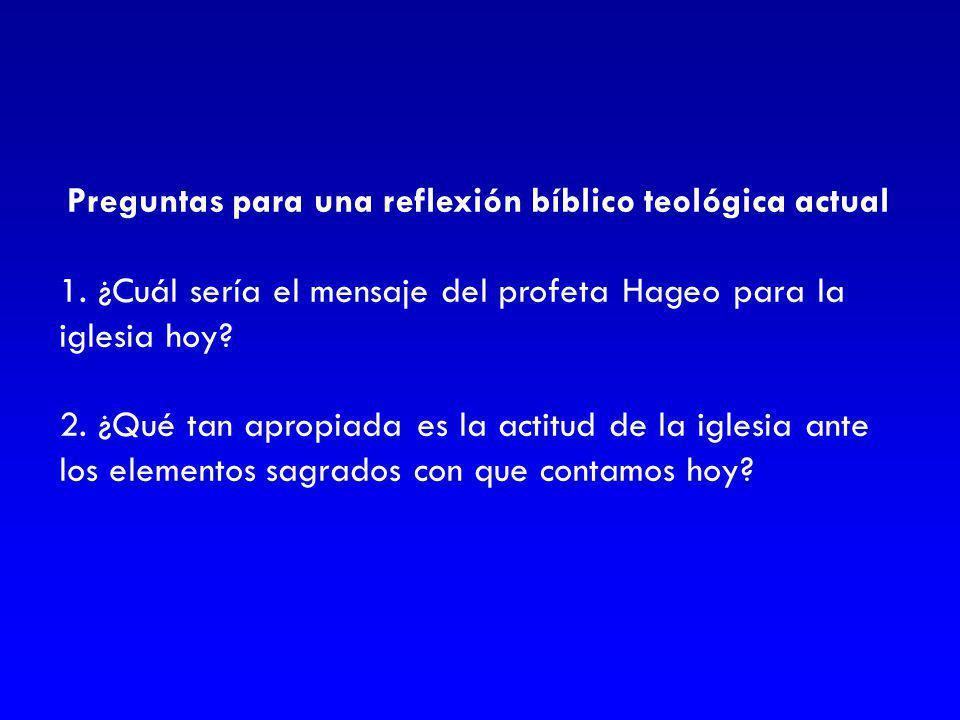 Preguntas para una reflexión bíblico teológica actual 1. ¿Cuál sería el mensaje del profeta Hageo para la iglesia hoy? 2. ¿Qué tan apropiada es la act