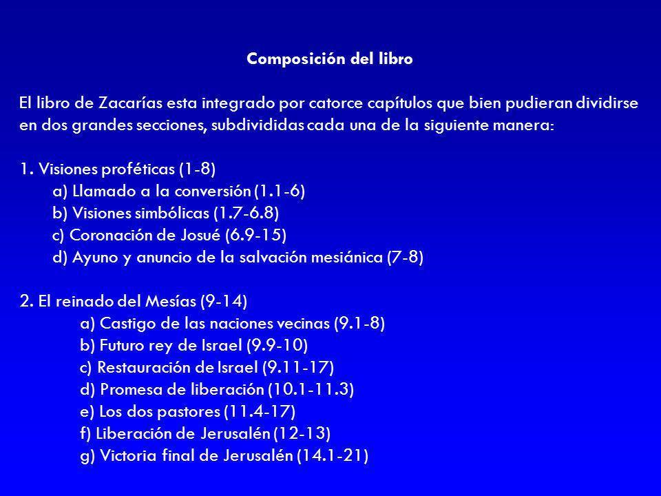 Composición del libro El libro de Zacarías esta integrado por catorce capítulos que bien pudieran dividirse en dos grandes secciones, subdivididas cad