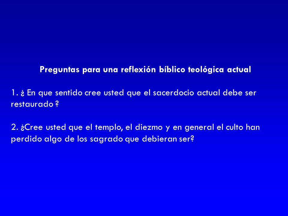 Preguntas para una reflexión bíblico teológica actual 1. ¿ En que sentido cree usted que el sacerdocio actual debe ser restaurado ? 2. ¿Cree usted que