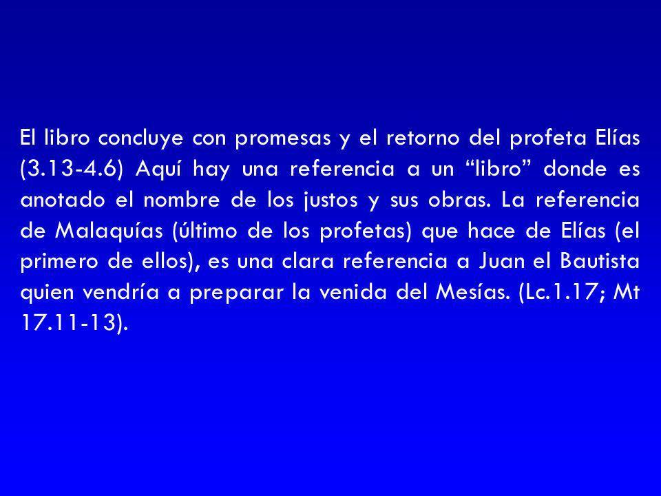 El libro concluye con promesas y el retorno del profeta Elías (3.13-4.6) Aquí hay una referencia a un libro donde es anotado el nombre de los justos y