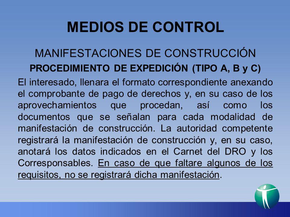 MEDIOS DE CONTROL MANIFESTACIONES DE CONSTRUCCIÓN PROCEDIMIENTO DE EXPEDICIÓN (TIPO A, B y C) El interesado, llenara el formato correspondiente anexan
