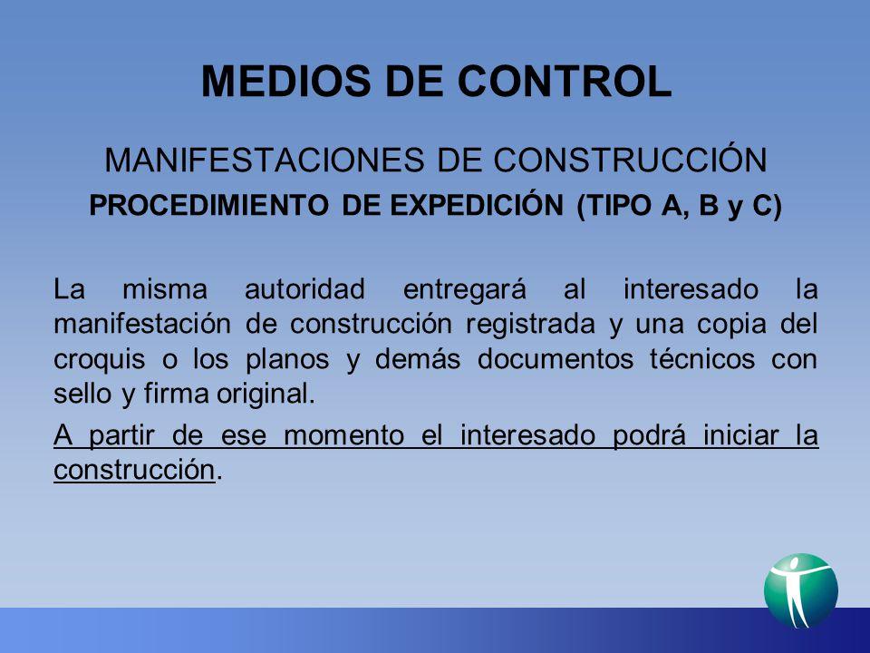 MEDIOS DE CONTROL MANIFESTACIONES DE CONSTRUCCIÓN PROCEDIMIENTO DE EXPEDICIÓN (TIPO A, B y C) La misma autoridad entregará al interesado la manifestac
